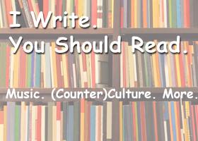 I Write. You Should Read.