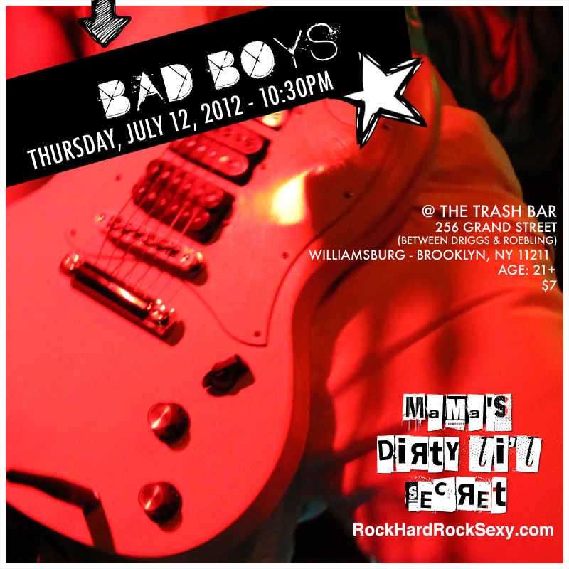 Bad Boys - Mama's Dirty Li'l Secret @ The Trash Bar - Thursday, July 14, 2012 - 10:30PM